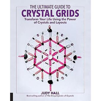The Ultimate Guide to Crystal Grids Transform Your Life Using the Power of Crystals and Layouts 3