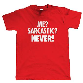 Me? Sarcastic? Mens Funny Offensive T Shirt, Fathers Day Birthday Gift for Dad