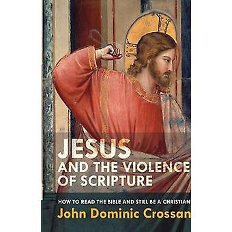 Gesù e la violenza della scrittura - come leggere la Bibbia e ancora