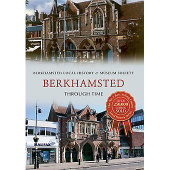 Berkhamsted Through Time by Berkhamsted Local History & Museum Societ