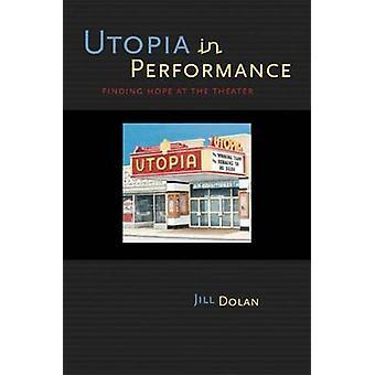 Utopie in der Leistung - Finding Hope am Theater von Jill Dolan - 97