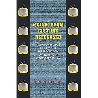 Mainstream Culture Refocused: Television Drama, Society, and the Production of Meaning in Reform-Era China