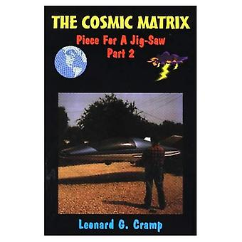 Cosmic Matrix: Piece for a Jig-saw Part 2: Cosmic Matrix - Anti-gravity, Starships and Unlimited Clean Free Energy...