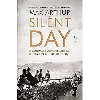 Den tysta dagen: En Landmark muntlig historia av D-Day på hemmafronten
