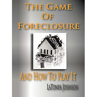 The Game of Foreclosure and How to Play It by Johnson & L. & R.