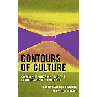 Contours of Culture Complex Ethnography and the Ethnography of Complexity by Atkinson & Paul
