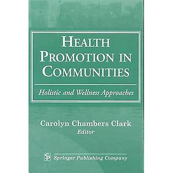 Health Promotion in Communities Holistic and Wellness Approaches by Clark & Carolyn Chambers