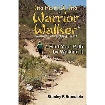 The Path of the Warrior Walker by Bronstein & Stanley F.
