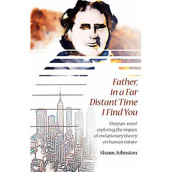 Father in a Far Distant Time I Find You by Johnston & Shaun