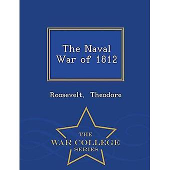The Naval War of 1812  War College Series by Theodore & Roosevelt