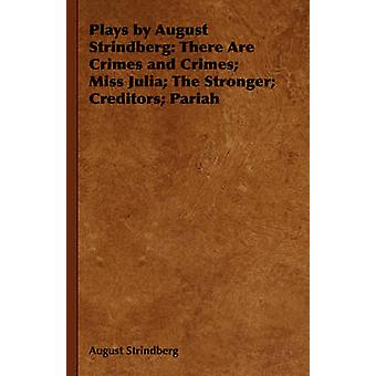 Plays by August Strindberg There Are Crimes and Crimes Miss Julia The Stronger Creditors Pariah by Strindberg & August