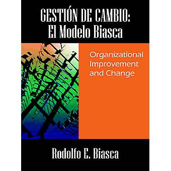 GESTIN DE CAMBIO  El Modelo Biasca  Organizational Improvement and Change by Biasca & Rodolfo E.