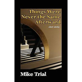 Things Were Never the Same Afterward by Trial & Mike