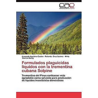 Formulados Plaguicidas Liquidos Con La Trementina Cubana Solpine por Aguilera Castro y Armando