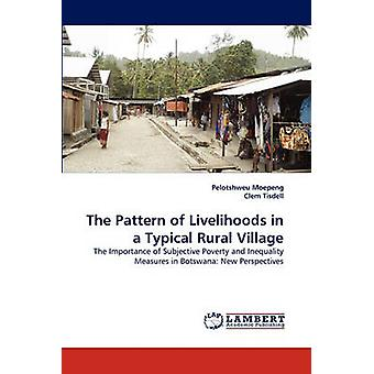 The Pattern of Livelihoods in a Typical Rural Village by Moepeng & Pelotshweu