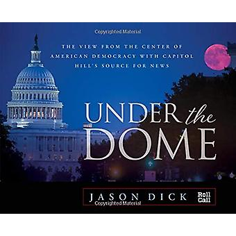 Under the Dome - The View from the Center of American Democracy with C