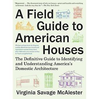 Field Guide to American Houses - The Definitive Guide to Identifying a