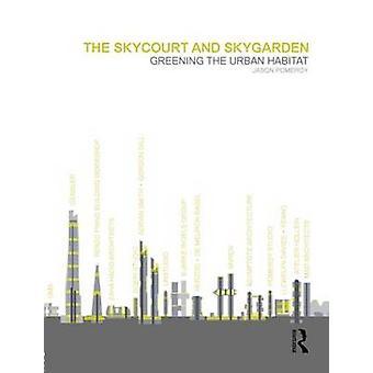 The Skycourt and Skygarden - Greening the Urban Habitat by Jason Pomer