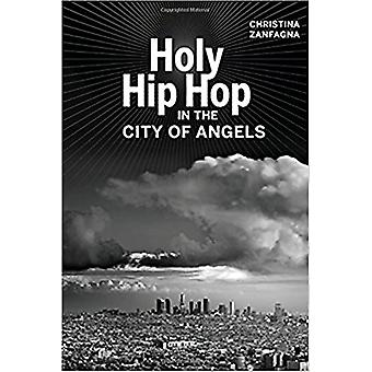 Holy Hip Hop in the City of Angels by Christina Zanfagna - 9780520296