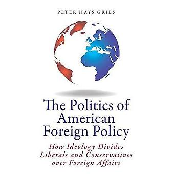 The Politics of American Foreign Policy - How Ideology Divides Liberal