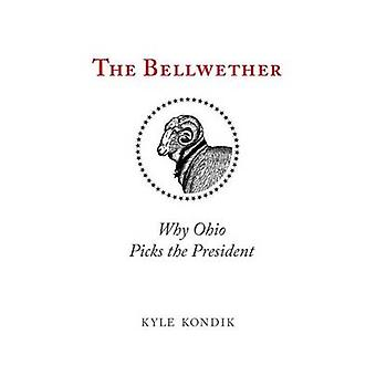 The Bellwether - Why Ohio Picks the President by Kyle Kondik - 9780821