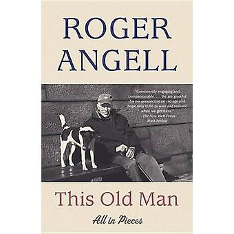 This Old Man - All in Pieces by Roger Angell - 9781101971390 Book