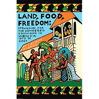 Land - Food - Freedom - Struggles for the Gendered Commons in Kenya -