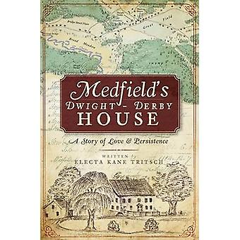 Medfield's Dwight-Derby House - A Story of Love & Persistence by Elect