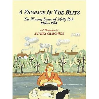 A Vicarage in the Blitz - The Wartime Letters of Molly Rich 1940 - 194