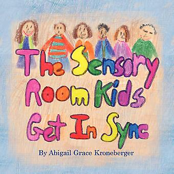The Sensory Room Kids Get in Sync by Abigail Grace Kroneberger - Abig