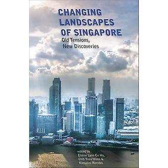Changing Landscapes of Singapore - Old Tensions - New Discoveries by E