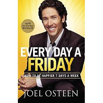 Every Day a Friday - How to Be Happier 7 Days a Week by Joel Osteen -