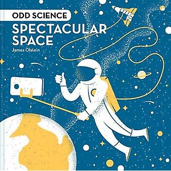 Odd Science  Spectacular Space by James Olstein