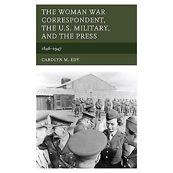 The Woman War Correspondent the U.S. Military and the Press by Edy & Carolyn