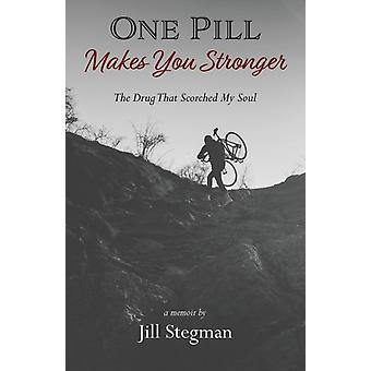 One Pill Makes You Stronger The Drug That Scorched My Soul by Stegman & Jill