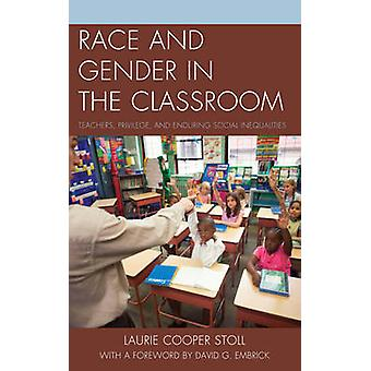 Race and Gender in the Classroom Teachers Privilege and Enduring Social Inequalities von Stoll & Laurie Cooper
