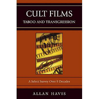 Cult Films Taboo and Transgression A Select Survey Over 9 Decades by Havis & Allan