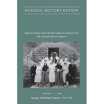 Nursing History Review Volume 17 2009 par DAntonio et Patricia