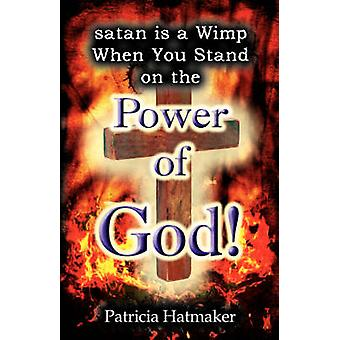 Satan Is a Wimp When You Stand on the Power of God by Hatmaker & Patricia