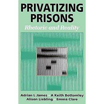 Privatizing Prisons Rhetoric and Reality by Clare & Emma