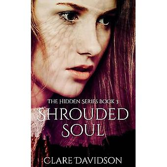 Shrouded Soul Hidden Book 3 by Davidson & Clare