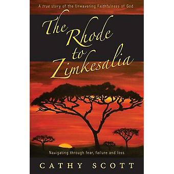 The Rhode to Zimkesalia Navigating through fear failure and loss by Scott & Cathy J