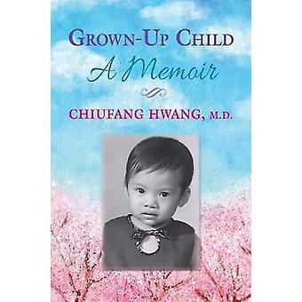 GrownUp Child A Memoir by Hwang MD & Chiufang
