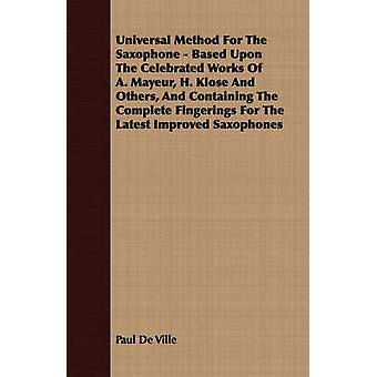 Universal Method For The Saxophone  Based Upon The Celebrated Works Of A. Mayeur H. Klose And Others And Containing The Complete Fingerings For The Latest Improved Saxophones by Ville & Paul De
