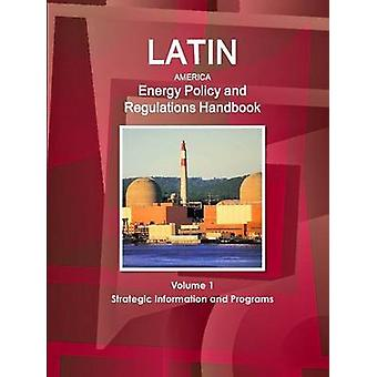 Latin America Energy Policy and Regulations Handbook Volume 1 Strategic Information and Programs by IBP & Inc.
