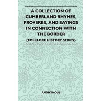 A Collection Of Cumberland Rhymes Proverbs And Sayings In Connection With The Border Folklore History Series by Anon