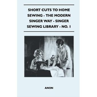 Short Cuts To Home Sewing  The Modern Singer Way  Singer Sewing Library  No. 1 by Anon
