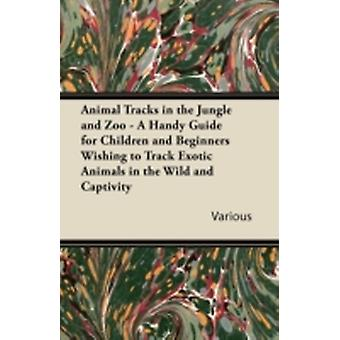 Animal Tracks in the Jungle and Zoo  A Handy Guide for Children and Beginners Wishing to Track Exotic Animals in the Wild and Captivity by Various