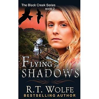 Flying in Shadows The Black Creek Series Book 2 by Wolfe & R.T.