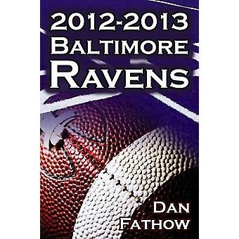 The 20122013 Baltimore Ravens  The Afc Championship  the Road to the NFL Super Bowl XLVII by Fathow & Dan